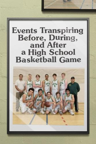 Events Transpiring Before During And After A High School Basketball Game (2020) [720p] [WEBRip] [...