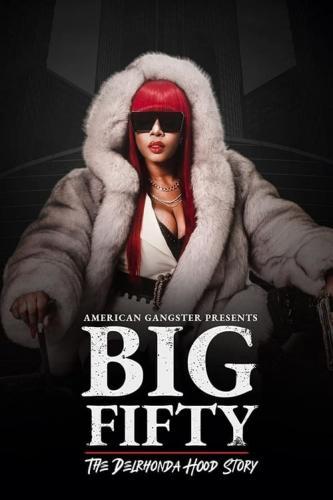 American Gangster Presents Big 50 - The Delrhonda Hood Story (2021) [720p] [WEBRip] [YTS Mx]
